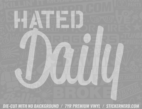 Hated Daily Sticker - Window Decal - STICKERNERD.COM