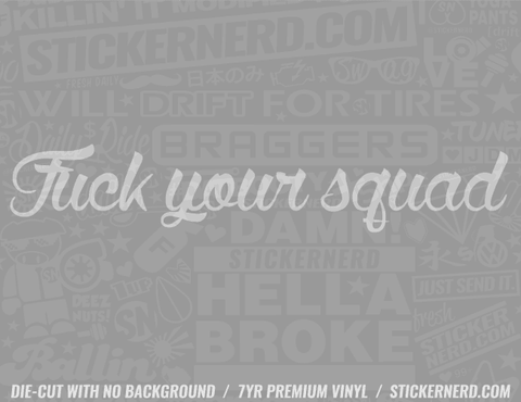 Fuck Your Squad Sticker - Window Decal - STICKERNERD.COM