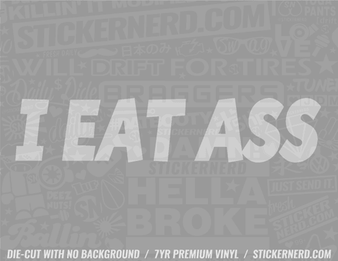 I Eat Ass Sticker - Window Decal - STICKERNERD.COM