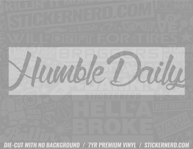 Humble Daily Sticker - Window Decal - STICKERNERD.COM