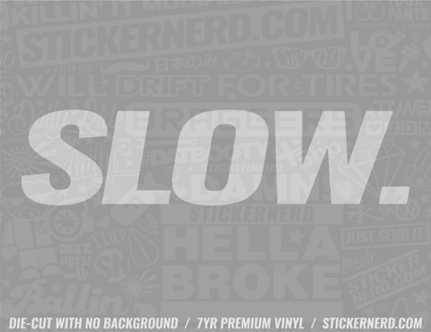Slow Sticker - Window Decal - STICKERNERD.COM