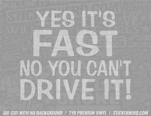 Yes It's Fast No You Can't Drive It Sticker - Window Decal - STICKERNERD.COM