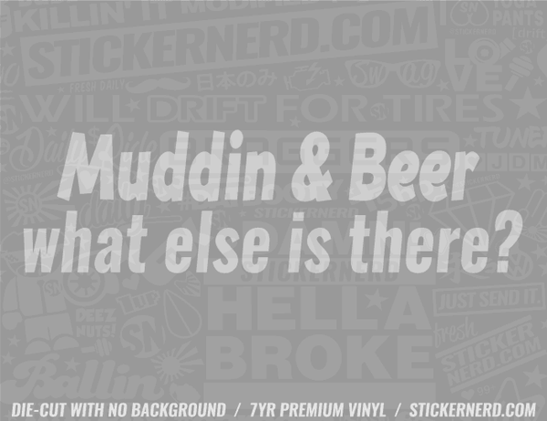 Muddin & Beer What Else Is There? Sticker - Window Decal - STICKERNERD.COM