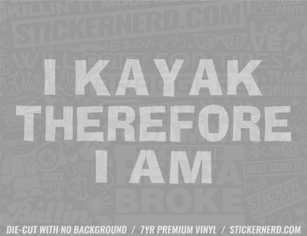 I Kayak Therefore I Am Sticker - Window Decal - STICKERNERD.COM