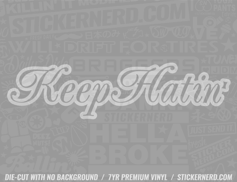 Keep Hatin' Sticker - Window Decal - STICKERNERD.COM