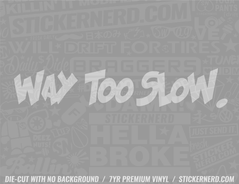 Way Too Slow Sticker