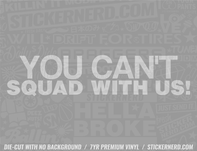You Can't Squad With Us Sticker - Window Decal - STICKERNERD.COM