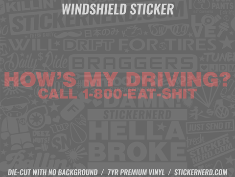How's My Driving Call 1-800 Eat Shit Windshield Sticker