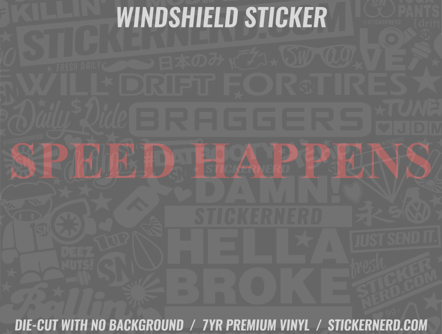 Speed Happens Windshield Sticker - Window Decal - STICKERNERD.COM