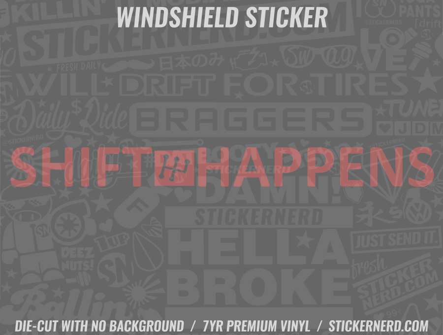 Shift Happens Windshield Sticker - Window Decal - STICKERNERD.COM