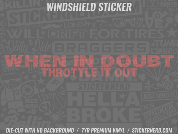 When In Doubt Throttle It Out Windshield Sticker - Window Decal - STICKERNERD.COM