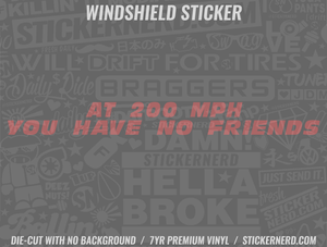 At 200 Mph You Have No Friends Windshield Sticker - Window Decal - STICKERNERD.COM