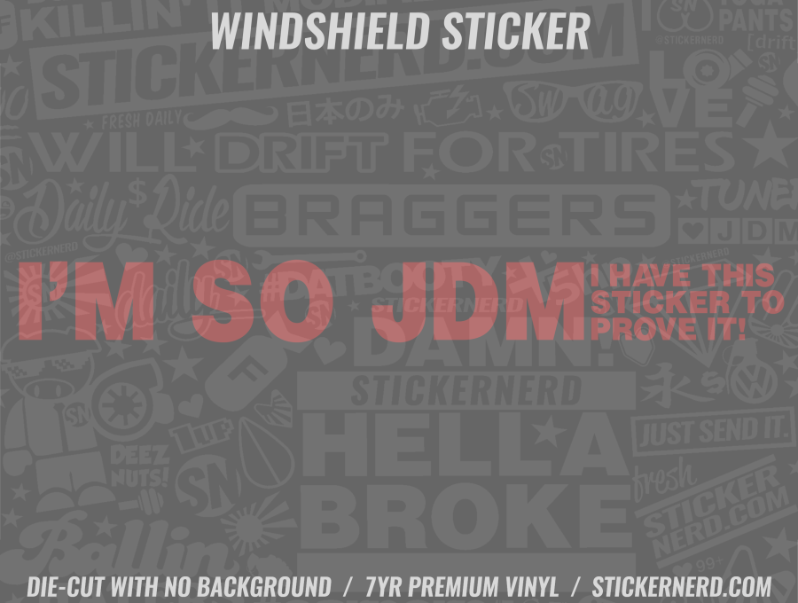 I'm So JDM I Have This Sticker To Prove It Windshield Sticker - Window Decal - STICKERNERD.COM