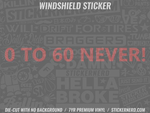 0 To 60 Never Windshield Sticker