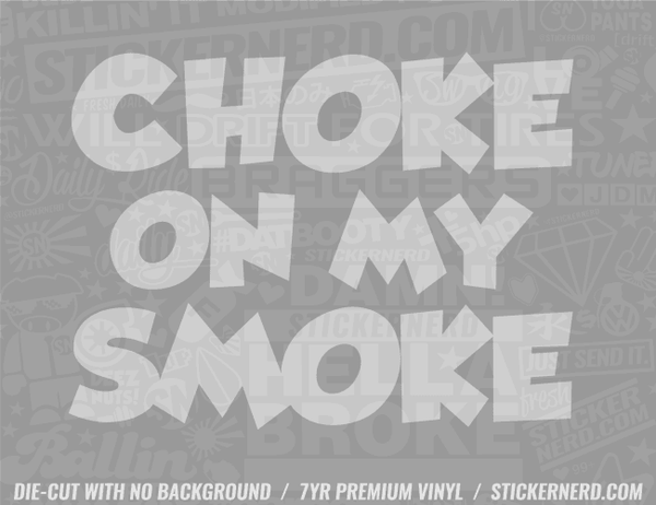 Choke On My Smoke Sticker - Window Decal - STICKERNERD.COM