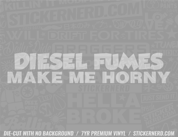 Diesel Fumes Make Me Horny Sticker - Window Decal - STICKERNERD.COM