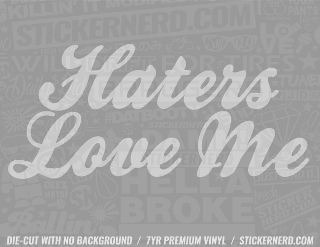 Haters Love Me Sticker - Window Decal - STICKERNERD.COM