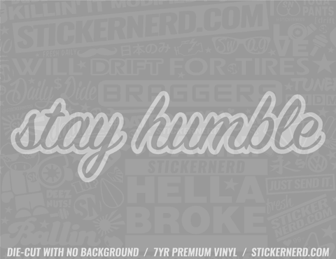 Stay Humble Sticker - Window Decal - STICKERNERD.COM