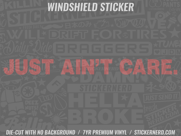 Just Ain't Care Windshield Sticker - Window Decal - STICKERNERD.COM