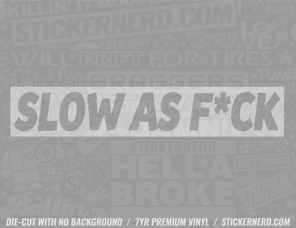 Slow As F*ck Slap Style Sticker