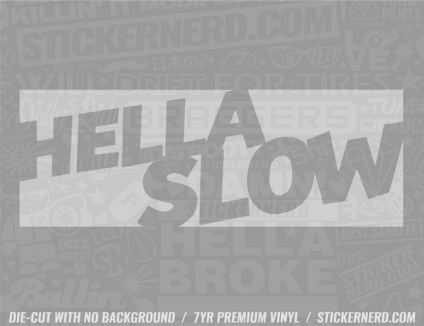 Hella Slow Sticker - Window Decal - STICKERNERD.COM