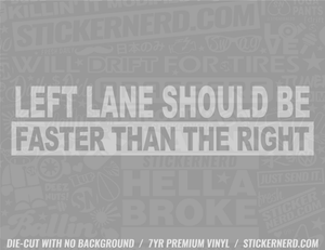 Left Lane Should Be Faster Than The Right Sticker - Window Decal - STICKERNERD.COM