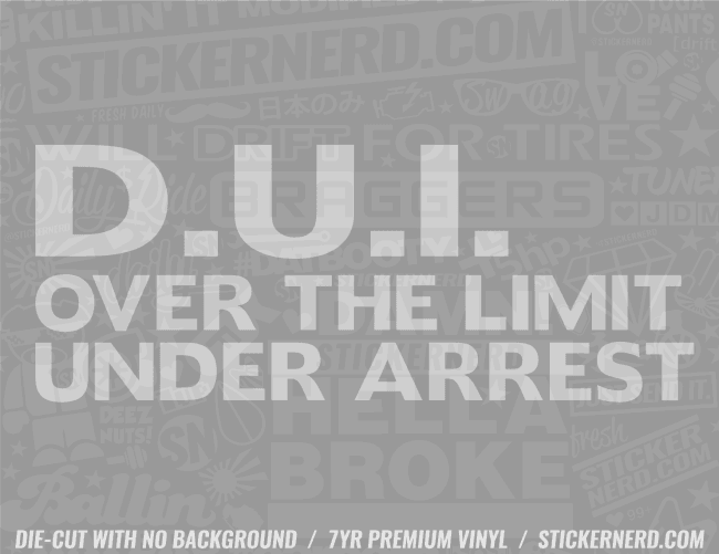 DUI Over The Limit Under Arrest Sticker - Window Decal - STICKERNERD.COM