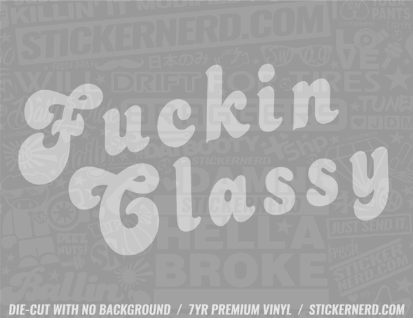 Fuckin' Classy Sticker - Window Decal - STICKERNERD.COM