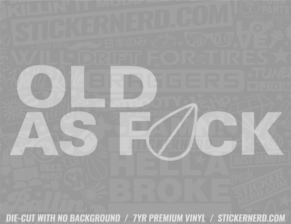 Old As Fuck Sticker - Window Decal - STICKERNERD.COM