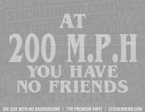 At 200 Mph You Have No Friends Sticker