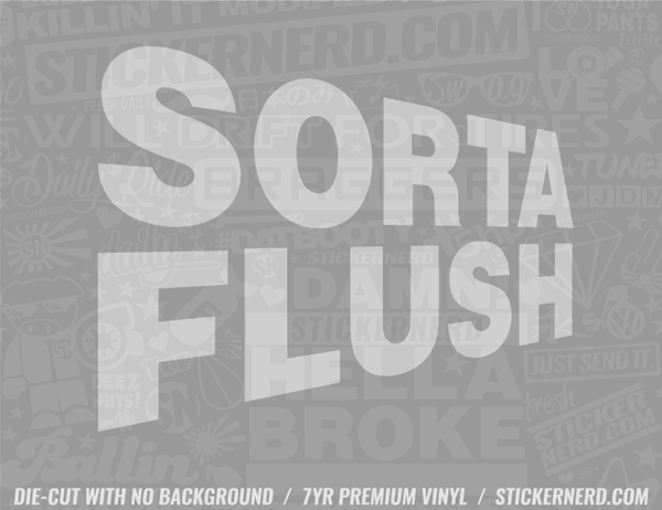 Sorta Flush Sticker - Window Decal - STICKERNERD.COM