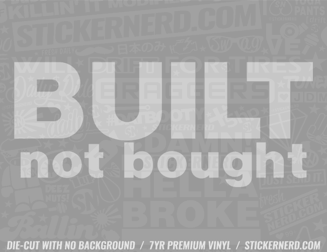 Built Not Bought Sticker - Window Decal - STICKERNERD.COM