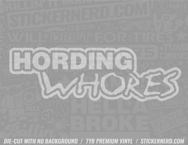 Hording Whores Sticker - Window Decal - STICKERNERD.COM
