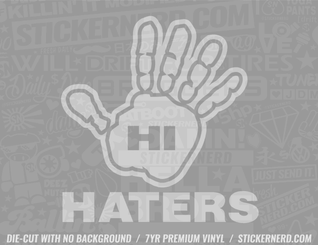 Hi Haters Sticker - Window Decal - STICKERNERD.COM