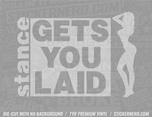 Stance Gets You Laid Sticker - Window Decal - STICKERNERD.COM