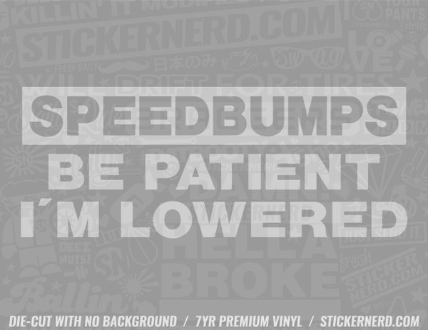 Speed bumps Be Patient I'm Lowered Sticker