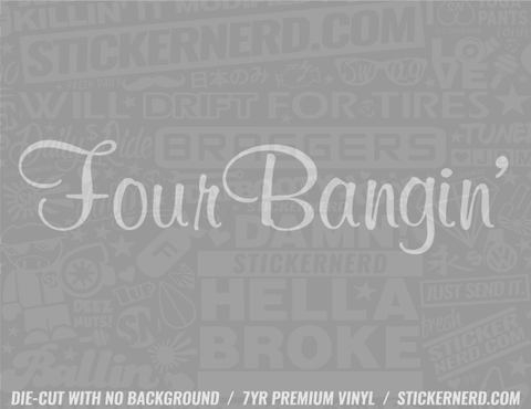 Four Bangin' Sticker - Window Decal - STICKERNERD.COM