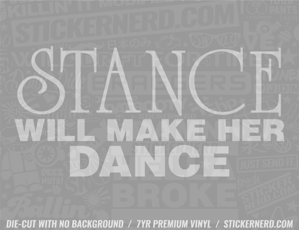 Stance Will Make Her Dance Sticker - Window Decal - STICKERNERD.COM