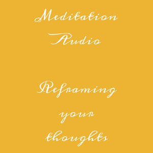 Meditation Audio - 'Reframing Your Thoughts'