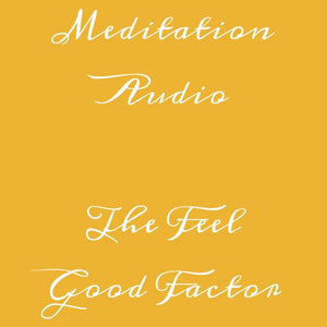 Meditation Audio - 'The Feel Good Factor'