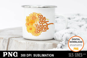 Bee Kind Flower Sublimation Design