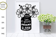 Load image into Gallery viewer, Let Your Dreams Bloom SVG with Jar of Flowers