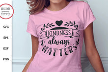 Load image into Gallery viewer, Kindness Always Matters SVG - Being Kind Designs