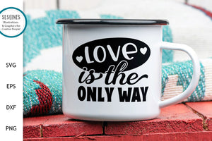 Love is the Only Way SVG - Loving Designs