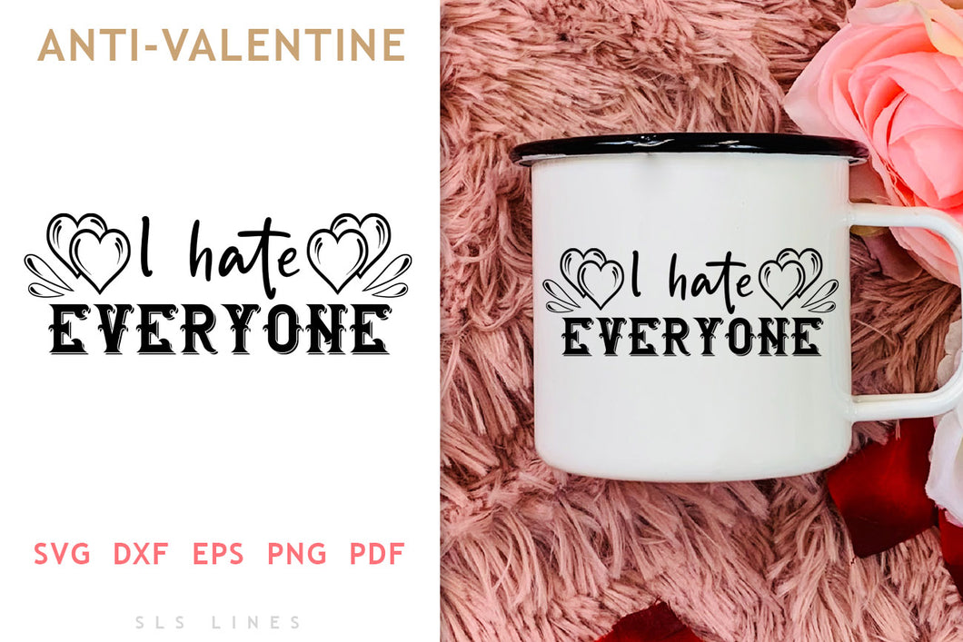 I Hate Everyone SVG - Anti-Valentine Fun PNGs