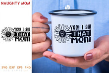 Load image into Gallery viewer, I am THAT Mom SVG - Naughty Mom Design
