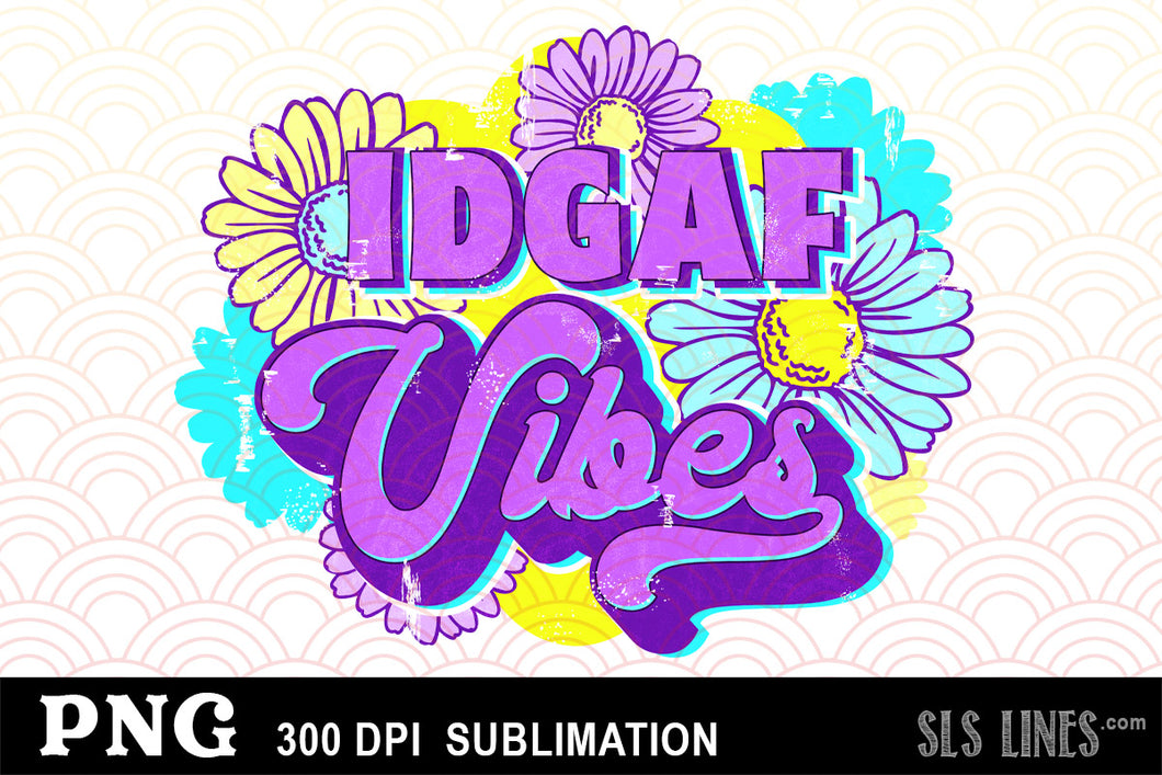 IDGAF Vibes Adult Sublimation Design PNG