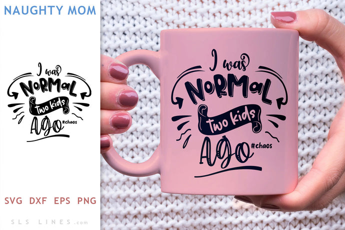 Normal Two Kids Ago SVG - Naughty Mom Design
