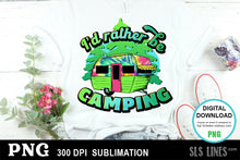 Load image into Gallery viewer, I'd Rather be Camping - Camping Sublimation PNG
