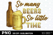 Load image into Gallery viewer, So Many Beers, So Little Time - Sublimation PNG